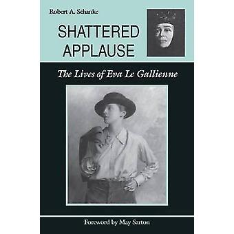 Applaudissements brisé - la vie de Eva Le Gallienne, par Robert A. Schank