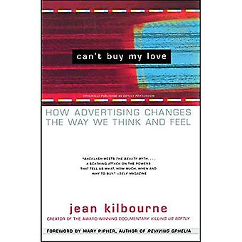Can't Buy ME Love: How Advertising Changes the Way We Think and Feel