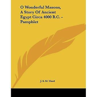 Oh maravillosos albañiles: una historia del antiguo Egipto alrededor del año 4000 A.c.