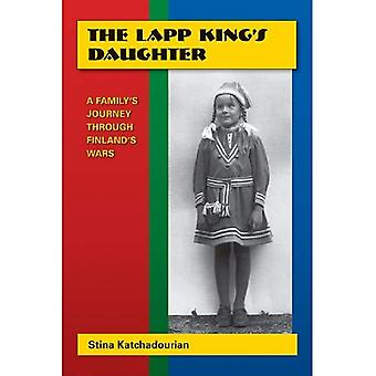The Lapp King's Daughter: A Family's Journey Through Finland's Wars