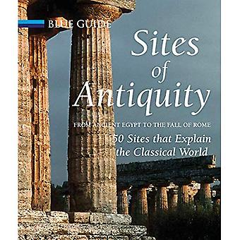 Sites of Antiquity: From Ancient Egypt to the Fall of Rome, 50 Sites That Explain the Classical World (Blue Guides)