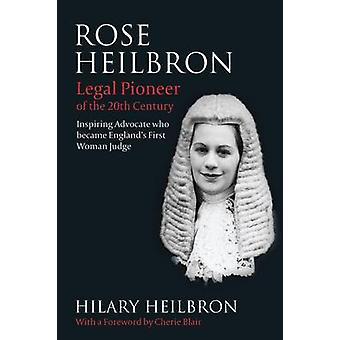 Rose Heilbron  The Story of Englands First Woman Queens Counsel and Judge by Hilary Heilbron
