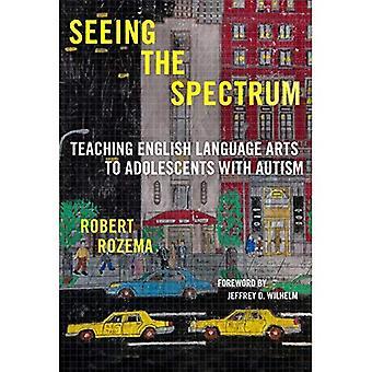 Das Spektrum zu sehen: Teaching English Language Arts für Jugendliche mit Autismus (Sprache und Literacy-Serie)