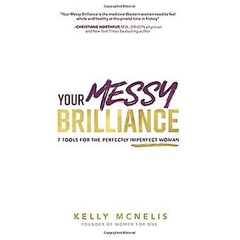 Your Messy Brilliance: 7 Tools for the Perfectly Imperfect Woman