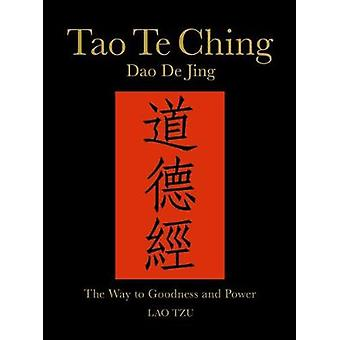 Tao Te Ching (Dao de Jing) - The Way to Goodness and Power by Lao Tzu