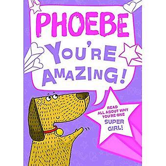 Phoebe - du bist erstaunlich!: Lesen Sie alles über warum du ein Super Mädchen bist!
