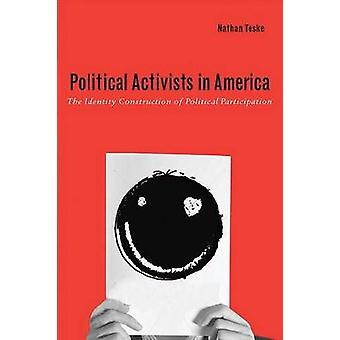 Political Activists in America The Identity Construction Model of Political Participation by Teske & Nathan