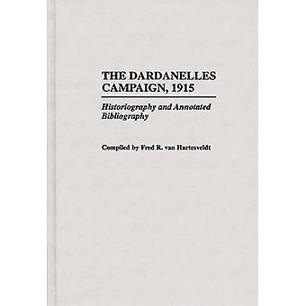 The Dardanelles Campaign 1915 Historiography and Annotated Bibliography by Van Hartesveldt & Fred