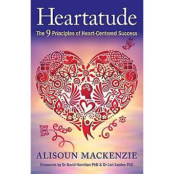 Heartatude The 9 Principles Of HeartCentered Success by Mackenzie & Alisoun