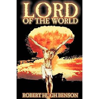 Lord of the World by Robert Hugh Benson Fiction Dystopian Visionary  Metaphysical Religious by Benson & Robert Hugh