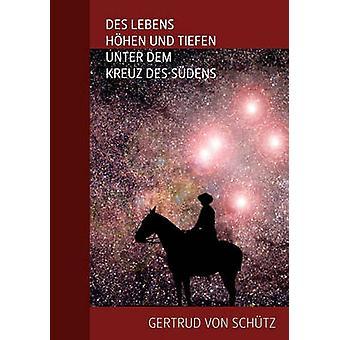 Des Lebens Hhen und Tiefen unter dem Kreuz des Sdens by Schtz & Gertrud von