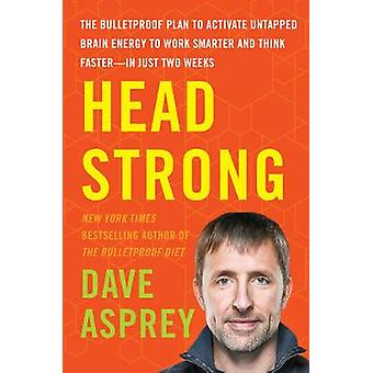 Head Strong - The Bulletproof Plan to Activate Untapped Brain Energy t