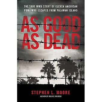 As Good as Dead - The True WWII Story of Eleven American Pows Who Esca