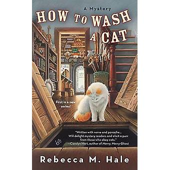 How to Wash a Cat by Rebecca M Hale - 9780425232040 Book
