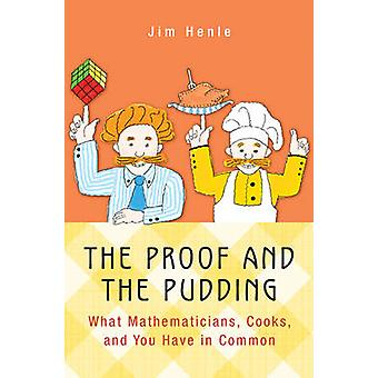 The Proof and the Pudding - What Mathematicians - Cooks - and You Have