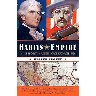 Habits of Empire - A History of American Expansion by Walter Nugent -