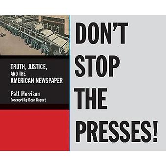 Don't Stop the Presses! - Truth - Justice - and the American Newspaper