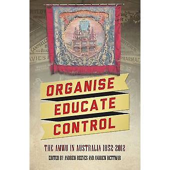 Organise - Educate - Control - The AMWU in Australia - 1852 - 2012 by