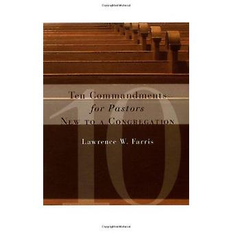 The Ten Commandments for Pastors New to a Congregation by Lawrence W.