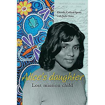 Alice's Daughter - Lost Mission Child by Jackie Ferro - 9781925302936