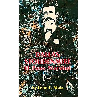 Dallas Stoudenmire El Paso Marshal by Metz & Leon C.
