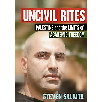 Uncivil Rites - Palestine and the Limits of Academic Freedom by Steven