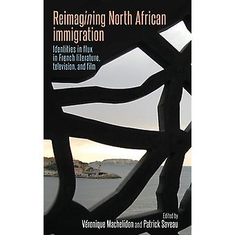 Reimagining North African Immigration by Veronique Machelidon