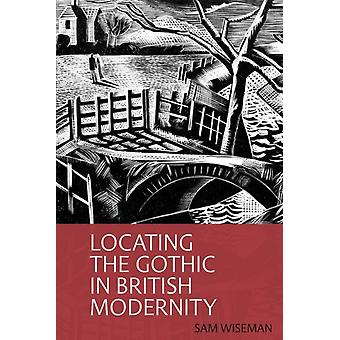Locating the Gothic in British Modernity by Sam Wiseman