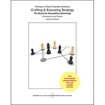 Crafting amp Executing Strategy The Quest for Competitive Advantage Concepts and Cases by Thompson