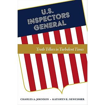 U.S. Inspectors General  Truth Tellers in Turbulent Times by Charles A Johnson & Kathryn E Newcomer