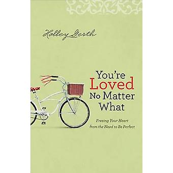 Youre Loved No Matter What by Holley Gerth