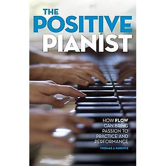 The Positive Pianist - How Flow Can Bring Passion to Practice and Perf