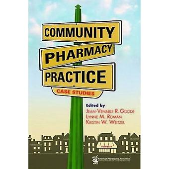 Community Pharmacy Practice Case Studies by Goode - Jean-Venable R Go