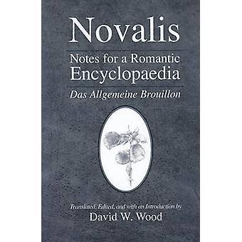 Notes for a Romantic Encyclopaedia - Das Allgemeine Brouillon by Noval