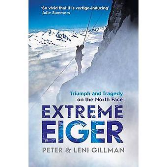 Ekstreme Eiger - triumf og tragedie på nordsiden af Peter Gillman