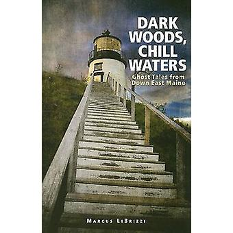 Dark Woods Chill Waters Ghost Tales from Down East Maine by Librizzi & Marcus