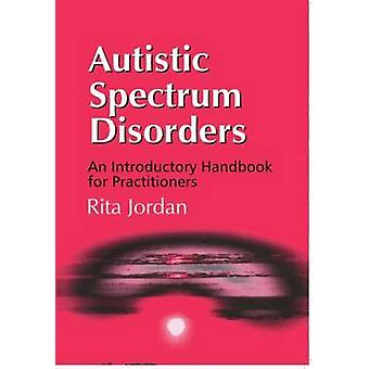 Autistic Spectrum Disorders  An Introductory Handbook for Practitioners by Jordan & Rita