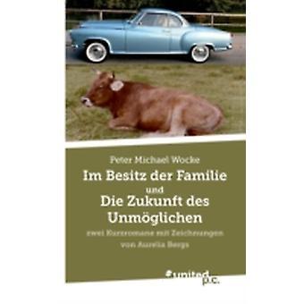 Im Besitz Der Familie Und Die Zukunft Des Unmoglichen by Peter Michael Wocke