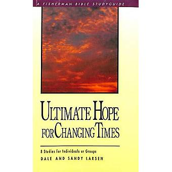 Ultimate Hope for Changing Times by Larsen & Dale