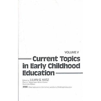 Current Topics in Early Childhood Education Volume 5 by Katz & Lilian