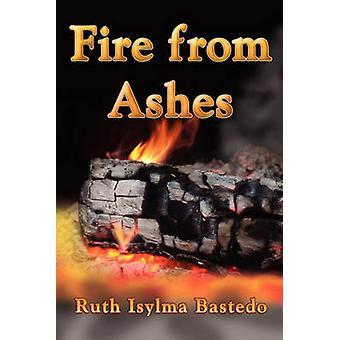 Fire from Ashes by Bastedo & Ruth Isylma