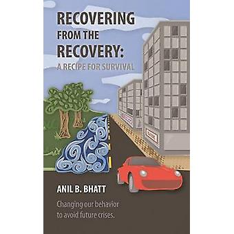 Recovering from the Recovery A Recipe for Survival by Bhatt & Anil B.