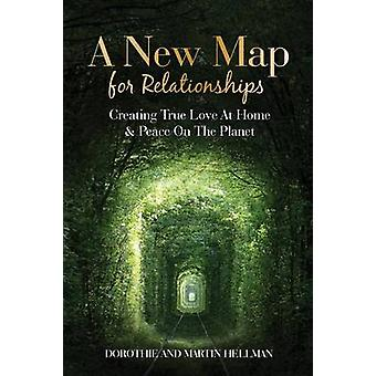 A New Map for Relationships Creating True Love at Home and Peace on the Planet by Hellman & Martin E.