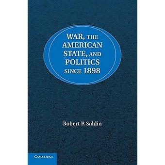War the American State and Politics since             1898 by Saldin & Robert P.
