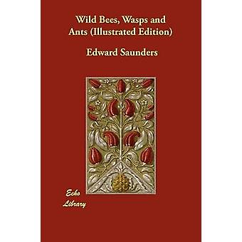 Wild Bees Wasps and Ants Illustrated Edition by Saunders & Edward