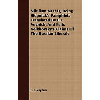 Nihilism As It Is Being Stepniaks Pamphlets Translated By E.L. Voynich And Felix Volkhovskys Claims Of The Russian Liberals by Voynich & E. L.