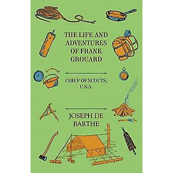 The Life And Adventures Of Frank Grouard  Chief Of Scouts U. S. A. by De Barthe & Joseph