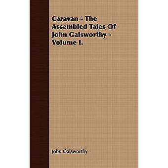 Caravan  The Assembled Tales of John Galsworthy  Volume I. by Galsworthy & John & Sir