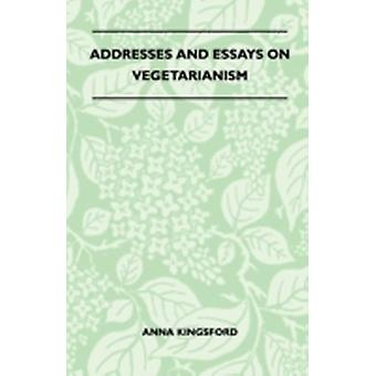 Addresses and Essays on Vegetarianism by Kingsford & Anna