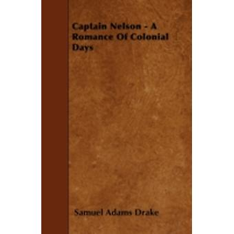 Captain Nelson  A Romance Of Colonial Days by Drake & Samuel Adams